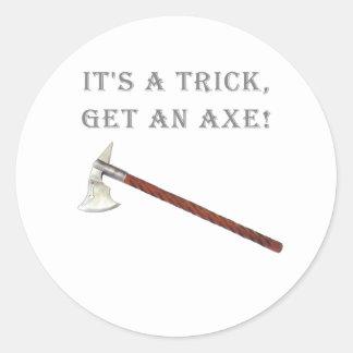 It's a Trick, Get an Axe! Classic Round Sticker