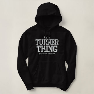 It's a TURNER thing you wouldn`t understand Embroidered Hoodie
