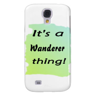 It's a wanderer thing! samsung galaxy s4 cases