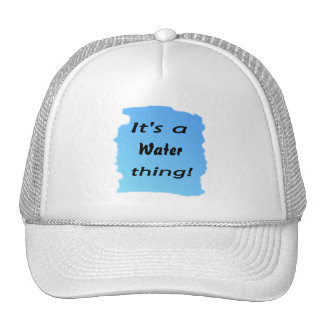 It's a water thing! hat