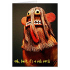 """""""It's a wild world"""" funny face photo blank inside Card"""