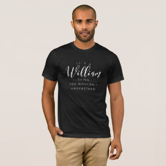 It's a William thing you wouldn't understand T-Shirt