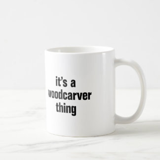 its a woodcarver thing coffee mug