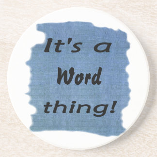 It's a word thing! coasters