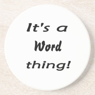 It's a word thing! drink coaster