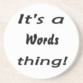 It's a words thing! beverage coasters