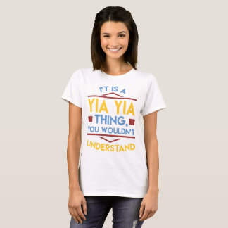 IT'S A YIA YIA THING,YOU WOULDN'T UNDERSTAND T-Shirt