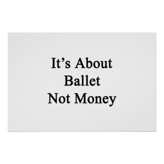 It's About Ballet Not Money Posters