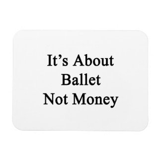 It's About Ballet Not Money Rectangle Magnets
