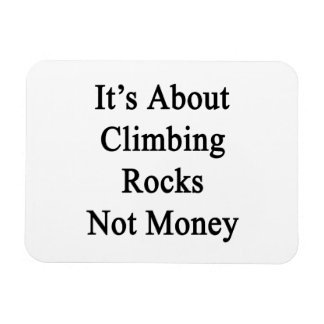 It's About Climbing Rocks Not Money Vinyl Magnets