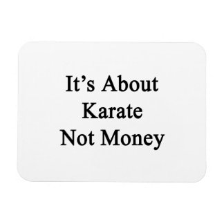 It's About Karate Not Money Rectangle Magnets