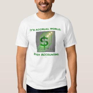 It's Accrual World.  Study Accounting. T Shirts