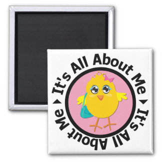 Its All About Me Chick (Pink) Square Magnet