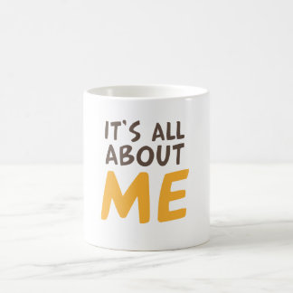 It's all about me coffee mug