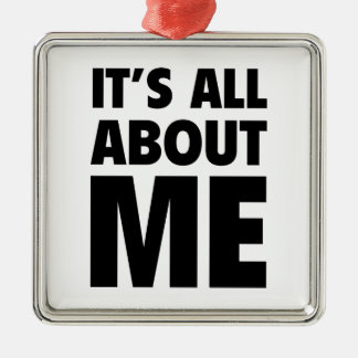 It's All About Me Metal Ornament