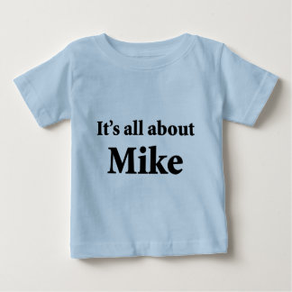 It's All About Mike Baby T-Shirt