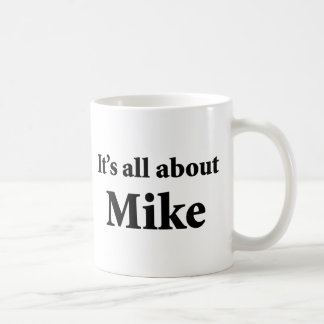 It's All About Mike Classic White Coffee Mug