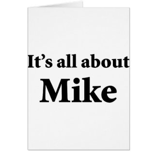 It's All About Mike Greeting Card