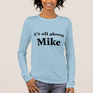 It's All About Mike Long Sleeve T-Shirt