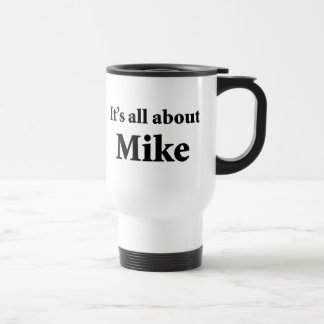 It's All About Mike 15 Oz Stainless Steel Travel Mug