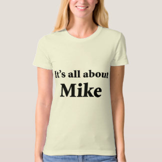 It's All About Mike Shirts