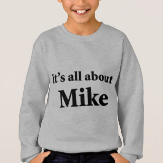 It's All About Mike Sweatshirt