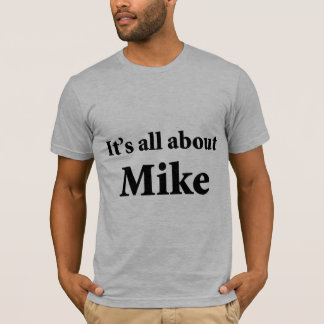 It's All About Mike T-Shirt