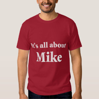 It's All About Mike T-shirts