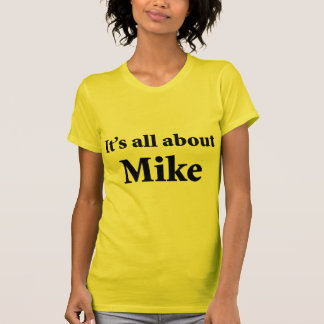 It's All About Mike Tee Shirts