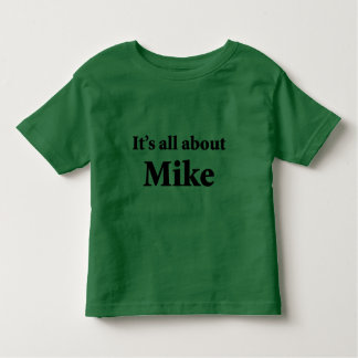 It's All About Mike Toddler T-Shirt