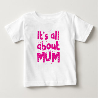 its all about mum baby T-Shirt