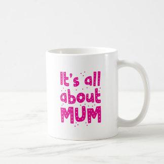 its all about mum coffee mug