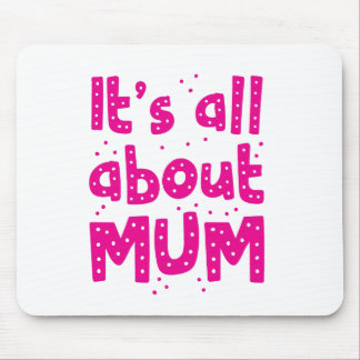 its all about mum mouse pad