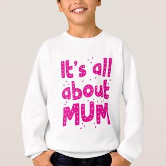 its all about mum sweatshirt