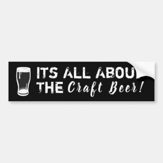 Its All About the Craft Beer - Bumper Sticker