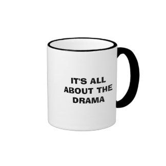 IT'S ALL ABOUT THE DRAMA mug