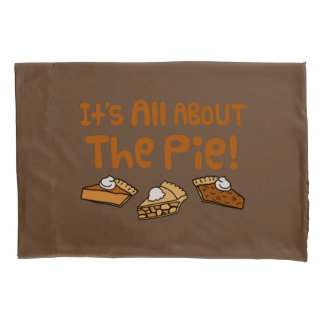 It's All About The Pie Pillowcase