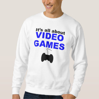It's All About Video Games Sweatshirt