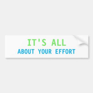 It's All About Your Effort Sticker Bumper Sticker