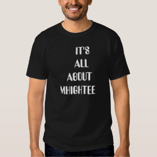 IT'S    ALL  ABOUTMHIGHTEE T SHIRTS