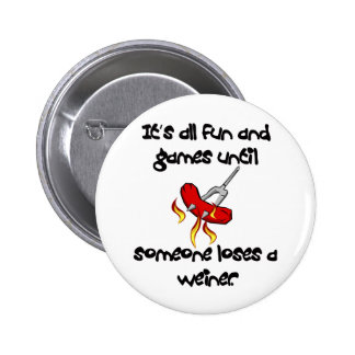 It's All Fun And Games till someone loses a weiner 6 Cm Round Badge