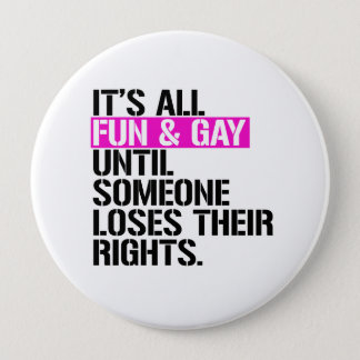 It's all Fun and Gay until someone loses their rig 10 Cm Round Badge