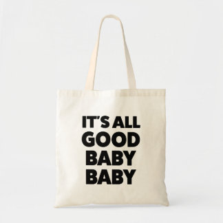 It's all good baby baby funny tote bag
