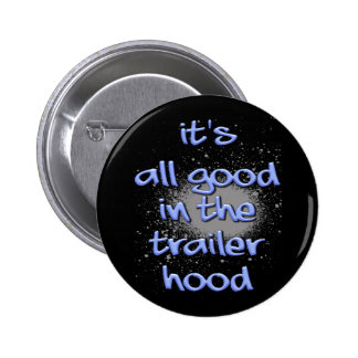 It's all good in the trailerhood! 6 cm round badge