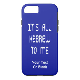 It's All Hebrew To Me iPhone 7 Case