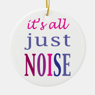 It's All Just Noise Ceramic Ornament
