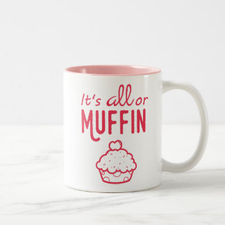 It's All or Muffin Funny Mug