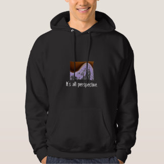 It's all perspective. hoodie