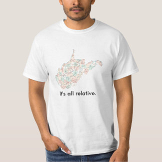 It's all relative in West Virginia T-Shirt