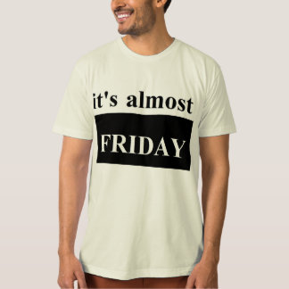 It's almost Friday Men's Apparel Organic T-Shirt